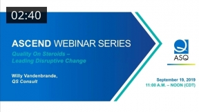 Ascend Webinar Series: Quality on Steroids–Leading Disruptive Change