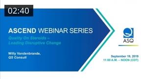 Ascend Webinar Series: Quality on Steroids–Leading Disruptive Change